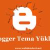 Blogger Bloga Tema Yükleme