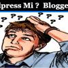 WordPress Mi ?  Blogger Mi ?
